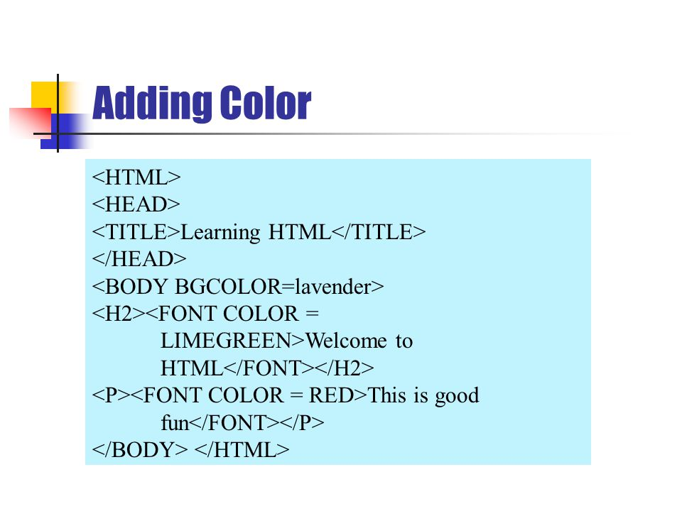 Adding Color Learning HTML Welcome to HTML This is good fun
