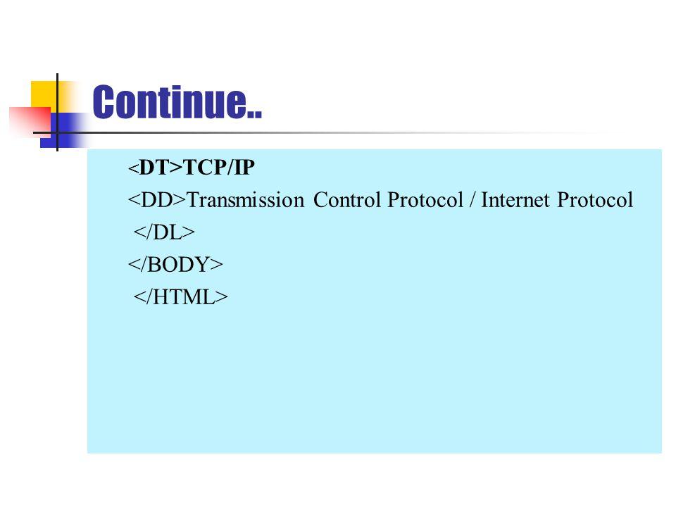 Continue.. TCP/IP Transmission Control Protocol / Internet Protocol