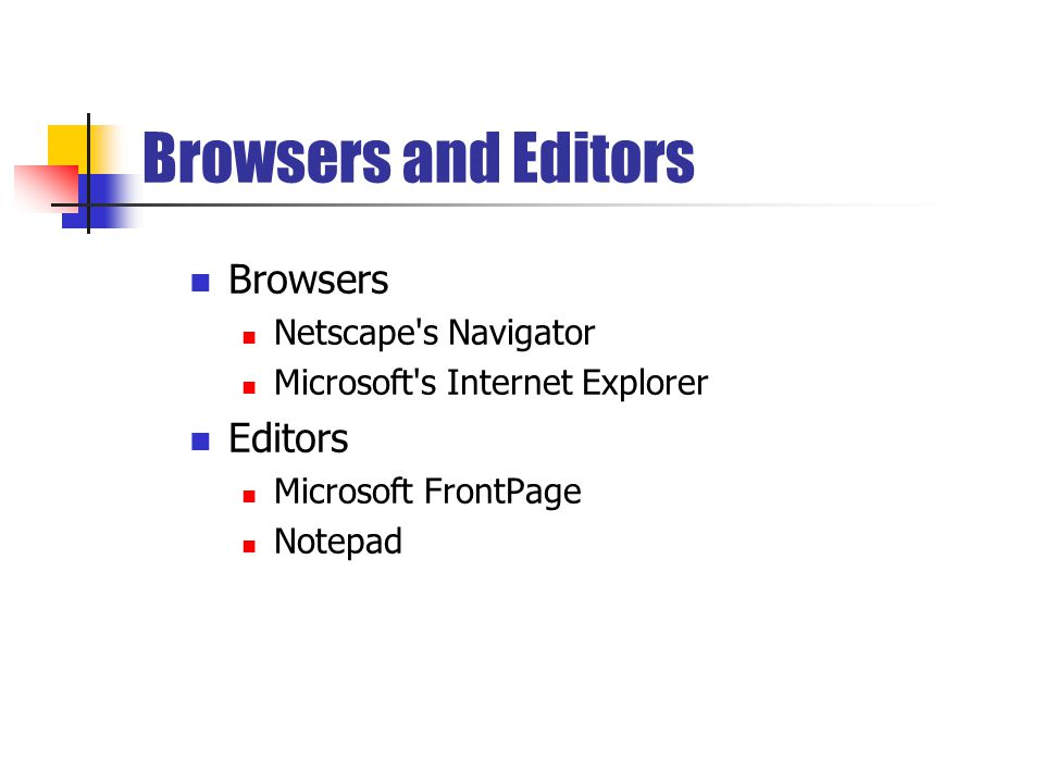 Browsers and Editors Browsers Netscape s Navigator Microsoft s Internet Explorer Editors Microsoft FrontPage Notepad