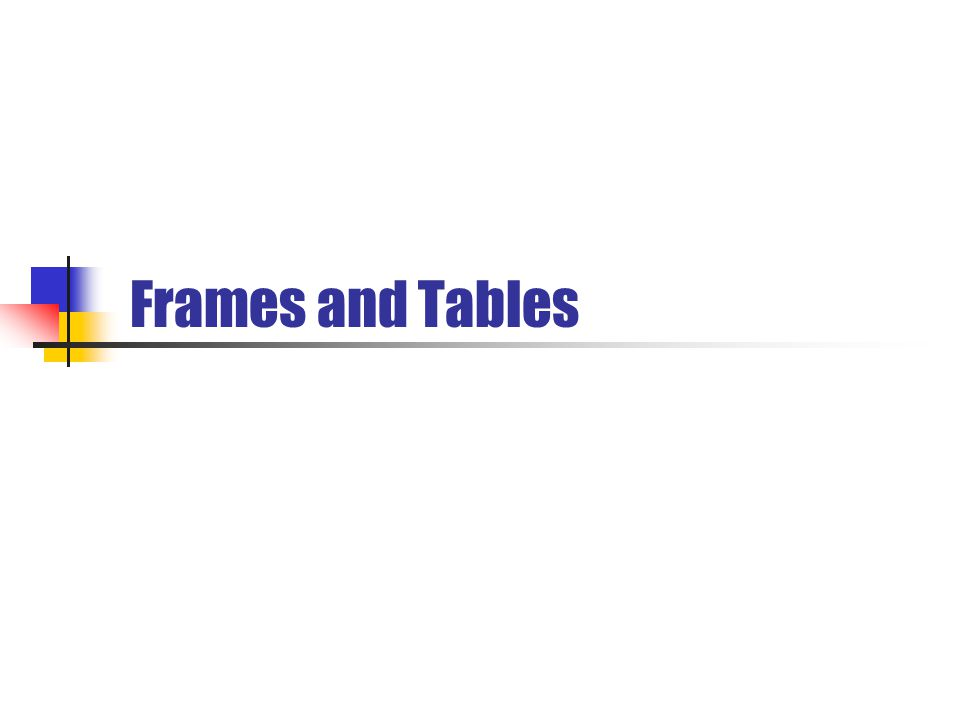 Frames and Tables
