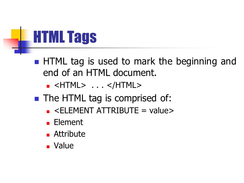 HTML Tags HTML tag is used to mark the beginning and end of an HTML document....
