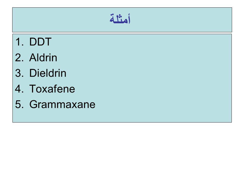 أمثلة 1.DDT 2.Aldrin 3.Dieldrin 4.Toxafene 5.Grammaxane