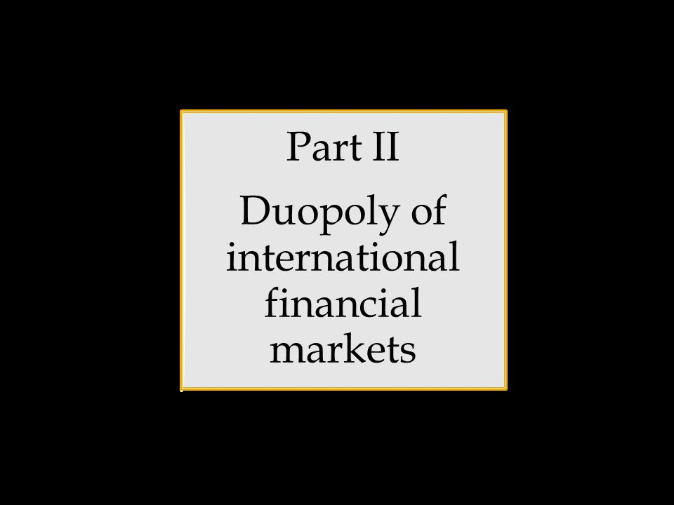Part II Duopoly of international financial markets