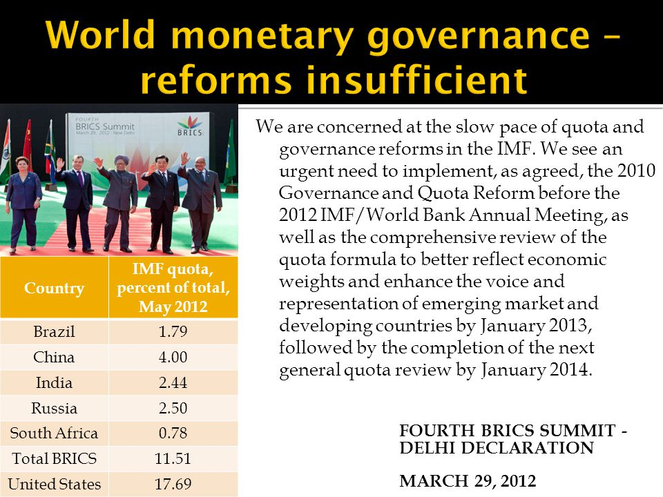 FOURTH BRICS SUMMIT - DELHI DECLARATION MARCH 29, 2012 We are concerned at the slow pace of quota and governance reforms in the IMF.