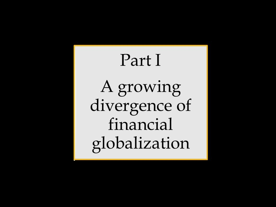 Part I A growing divergence of financial globalization