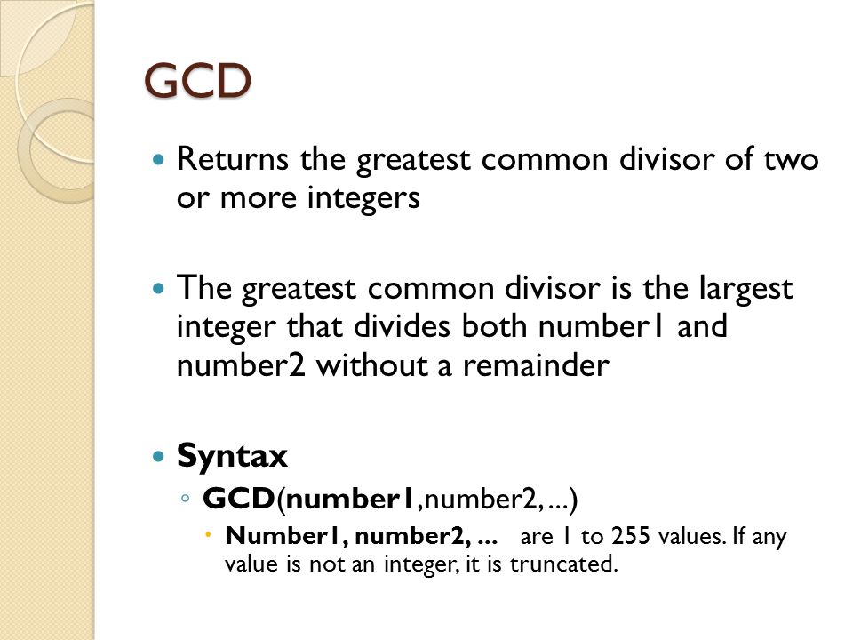 GCD Returns the greatest common divisor of two or more integers The greatest common divisor is the largest integer that divides both number1 and numbe