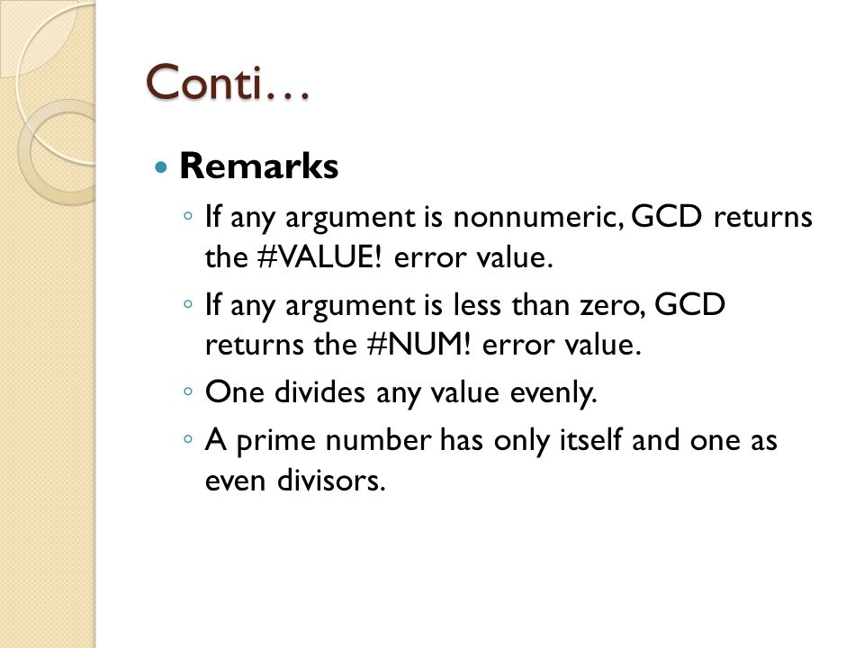 Conti… Remarks ◦ If any argument is nonnumeric, GCD returns the #VALUE! error value. ◦ If any argument is less than zero, GCD returns the #NUM! error