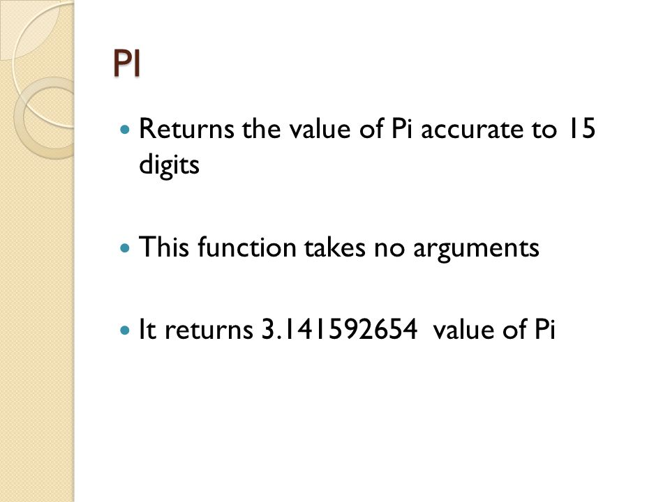 PI Returns the value of Pi accurate to 15 digits This function takes no arguments It returns 3.141592654 value of Pi