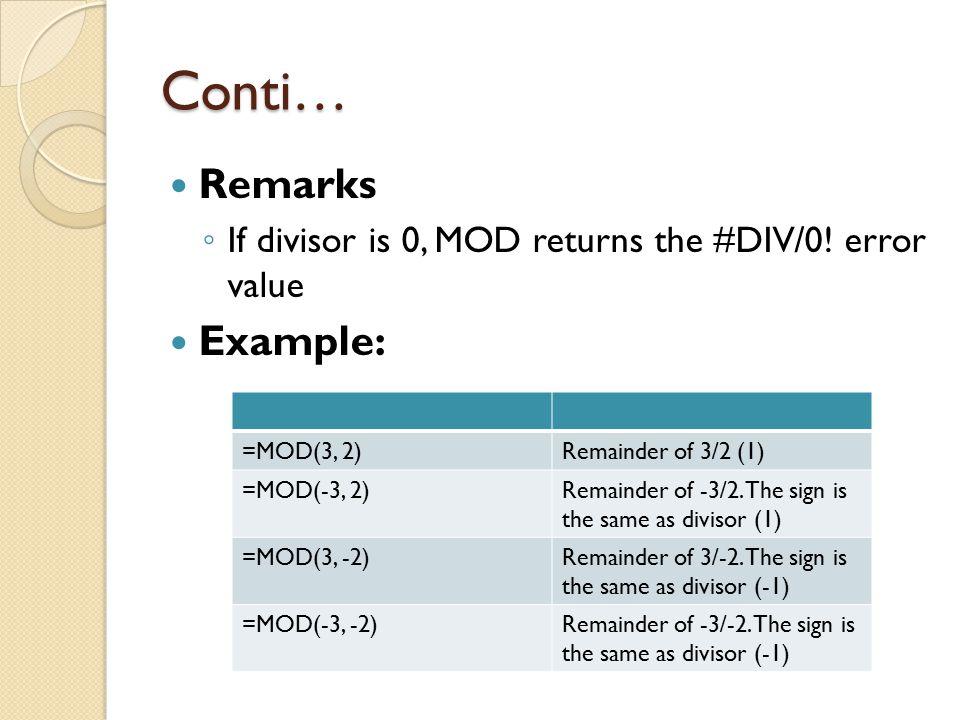 Conti… Example: FormulaDescription (Result) =TRUNC(8.9)Integer part of 8.9 (8) =TRUNC(-8.9)Integer part of -8.9 (-8) =TRUNC(PI())Integer part of pi (3)
