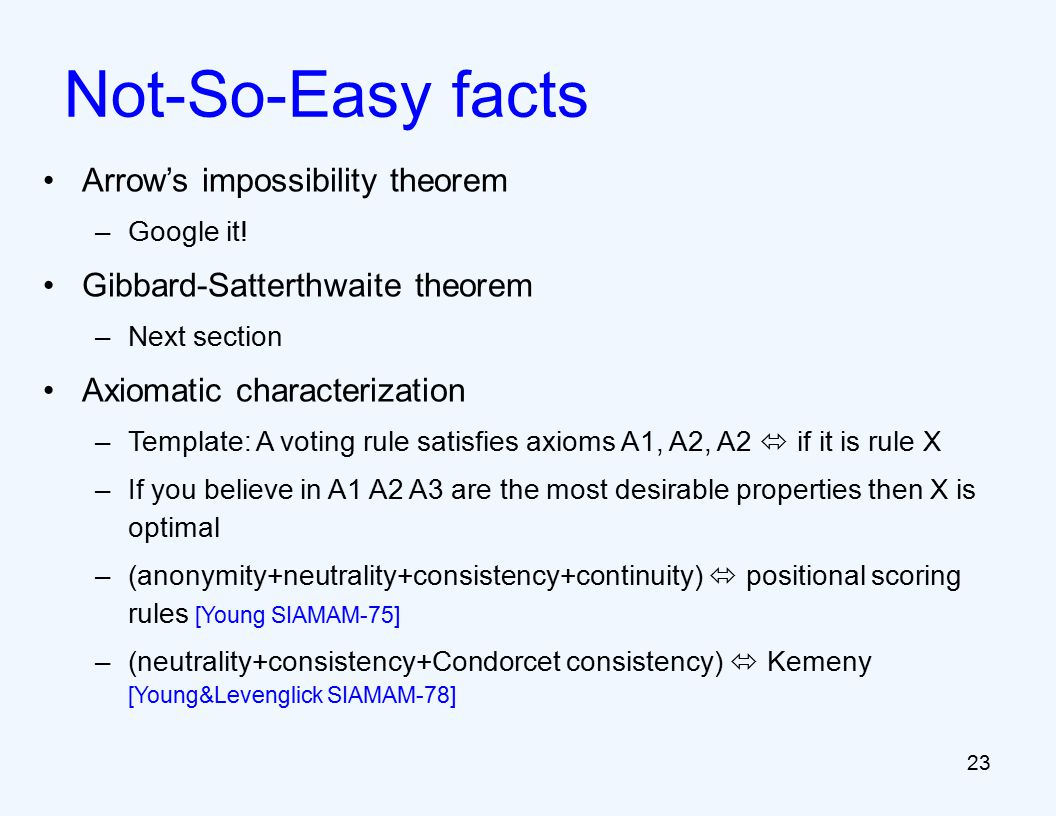 23 Not-So-Easy facts Arrow's impossibility theorem –Google it.