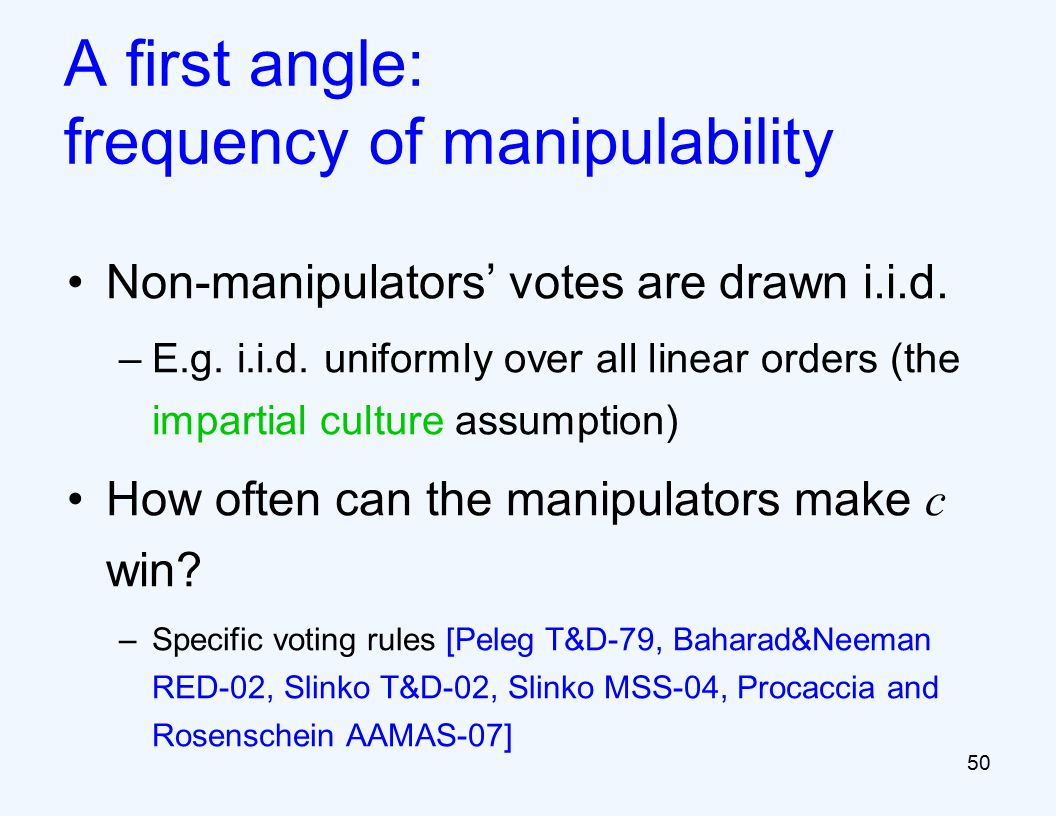Non-manipulators' votes are drawn i.i.d. –E.g. i.i.d.