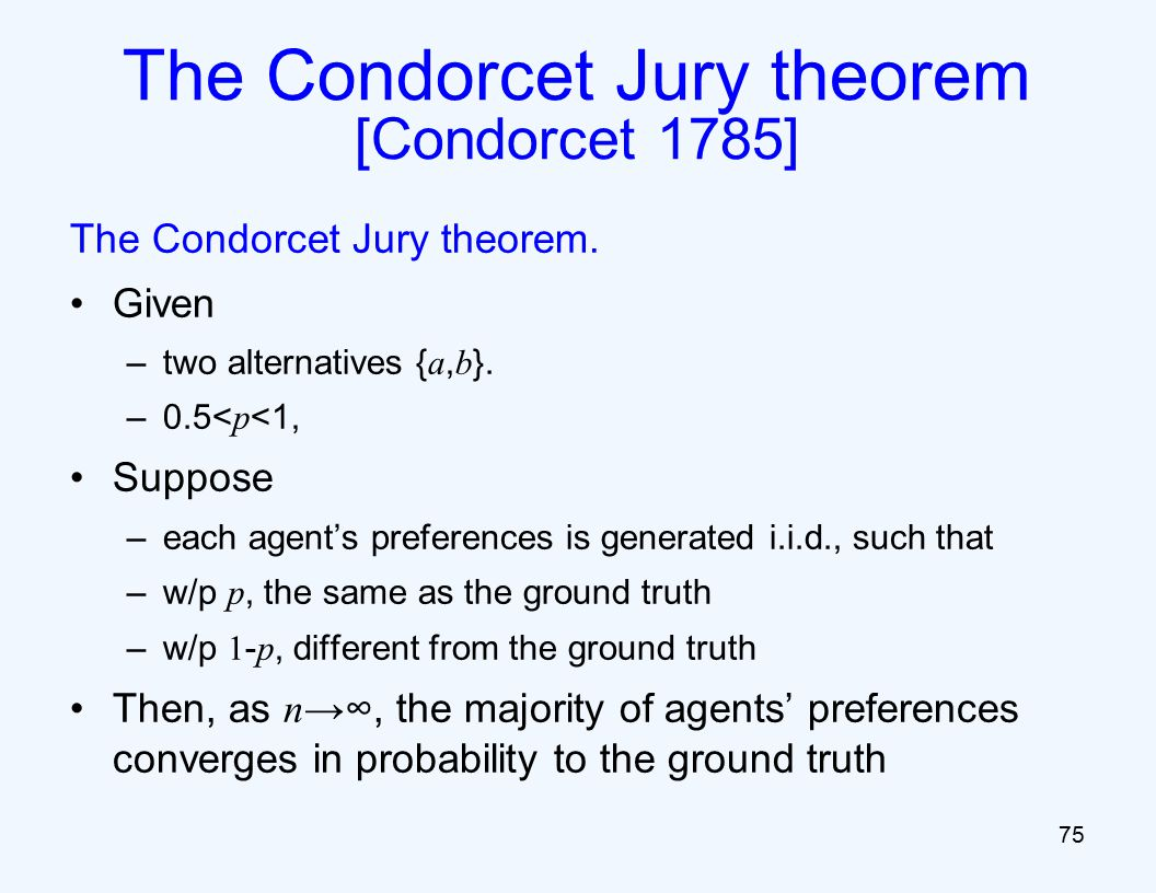 The Condorcet Jury theorem. Given –two alternatives { a, b }.