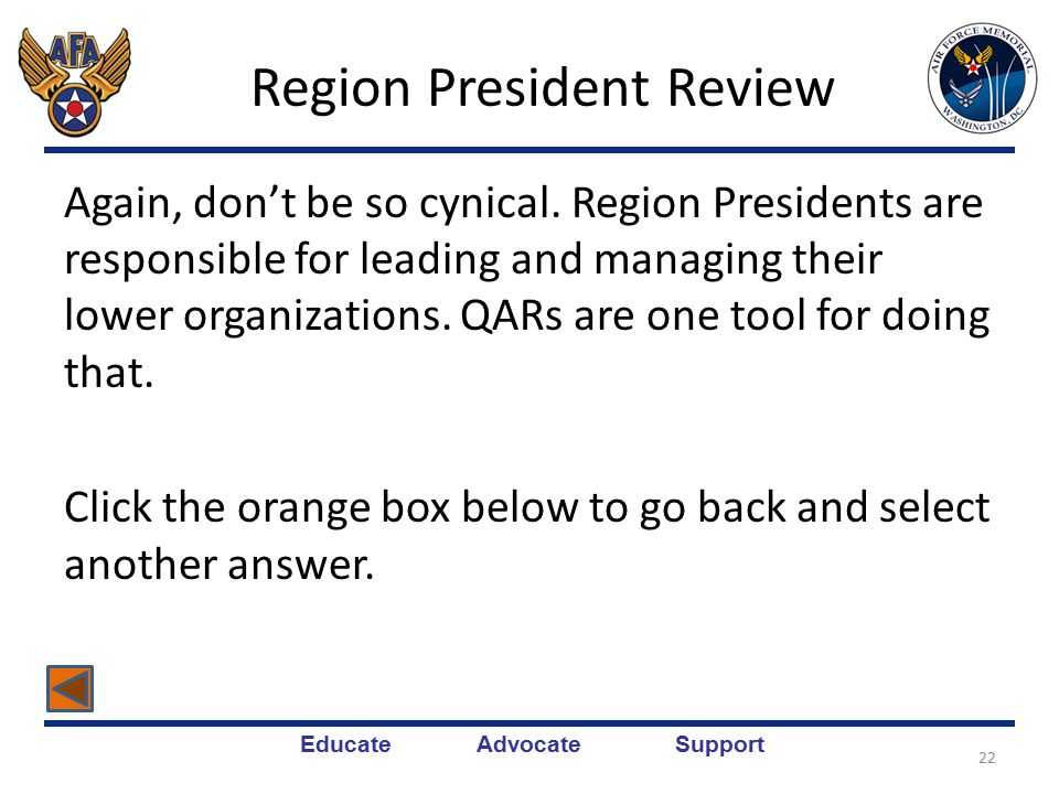 Educate Advocate Support Region President Review 21 Identify how the Region President uses the chapter QAR.