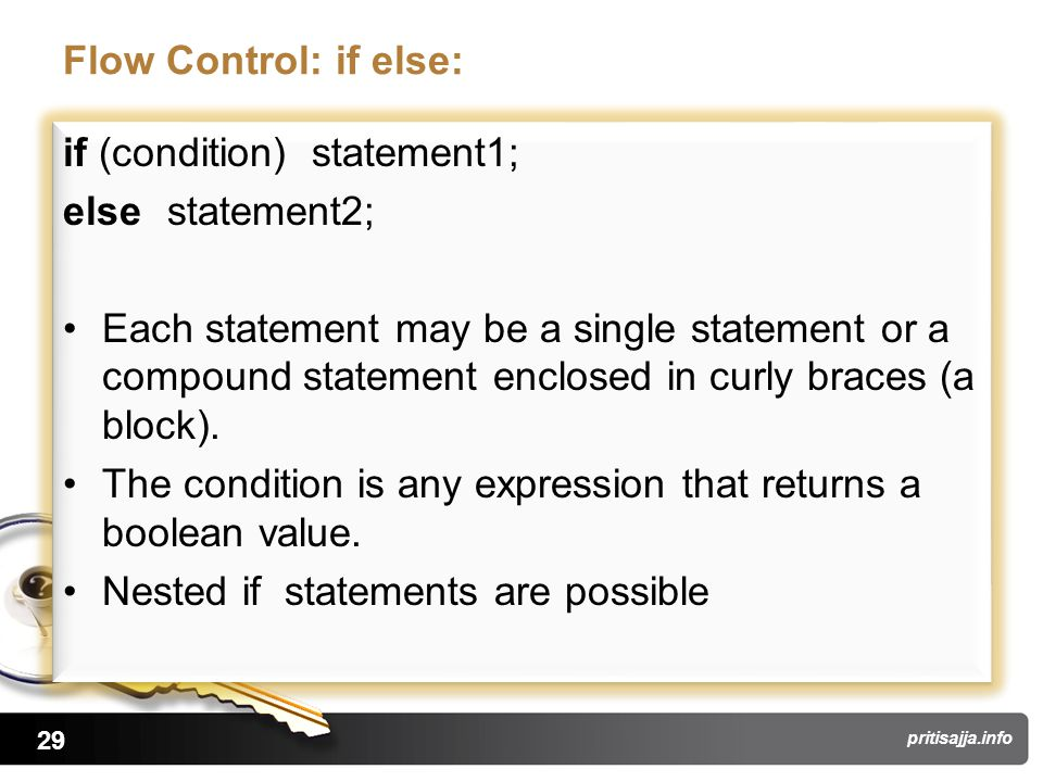 29 pritisajja.info Flow Control: if else: if (condition) statement1; else statement2; Each statement may be a single statement or a compound statement