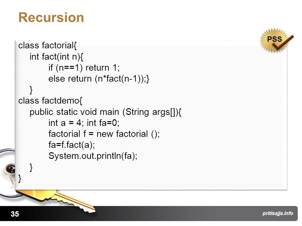 35 pritisajja.info Recursion class factorial{ int fact(int n){ if (n==1) return 1; else return (n*fact(n-1));} } class factdemo{ public static void ma