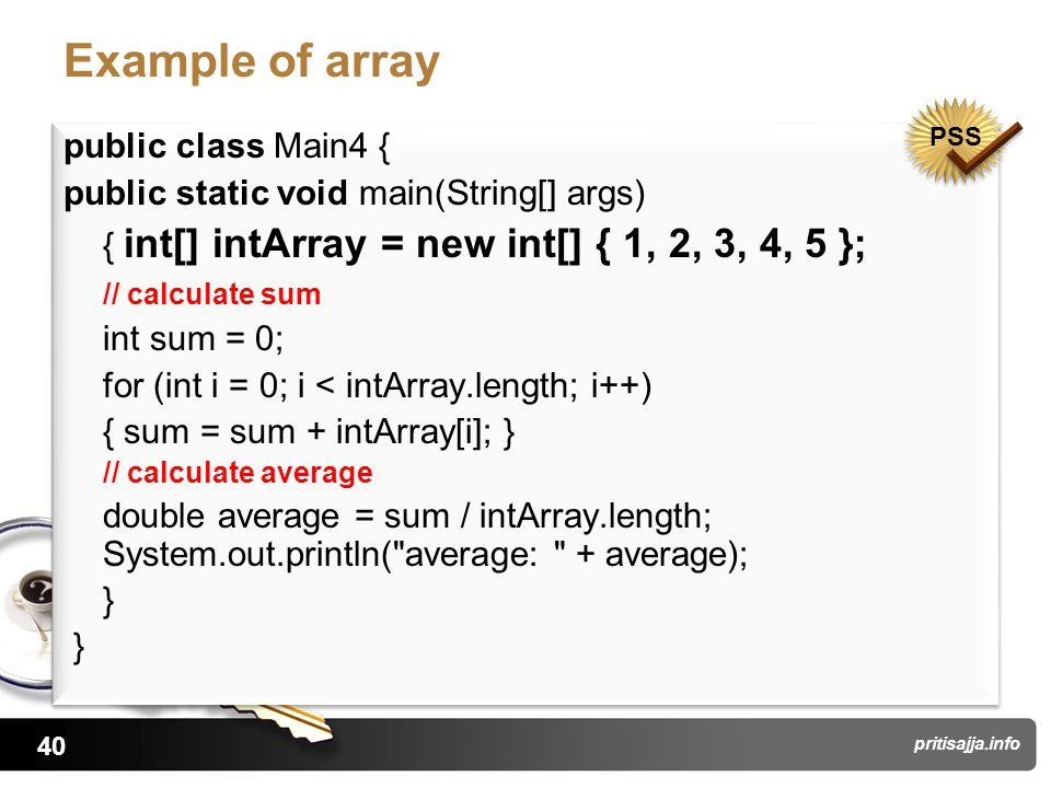40 pritisajja.info Example of array public class Main4 { public static void main(String[] args) { int[] intArray = new int[] { 1, 2, 3, 4, 5 }; // cal