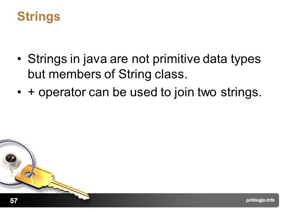 57 pritisajja.info Strings Strings in java are not primitive data types but members of String class.