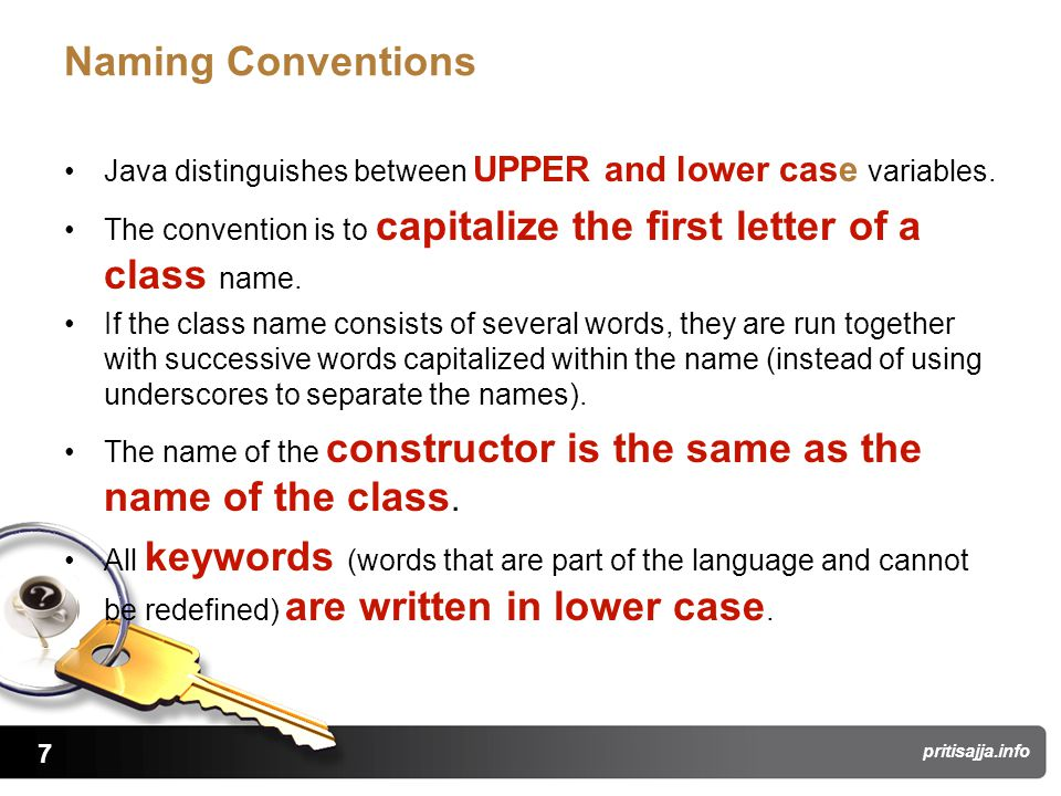 7 pritisajja.info Naming Conventions Java distinguishes between UPPER and lower case variables.