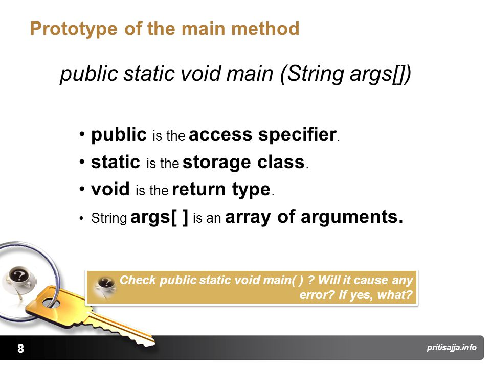 8 pritisajja.info Prototype of the main method public static void main (String args[]) public is the access specifier. static is the storage class. vo