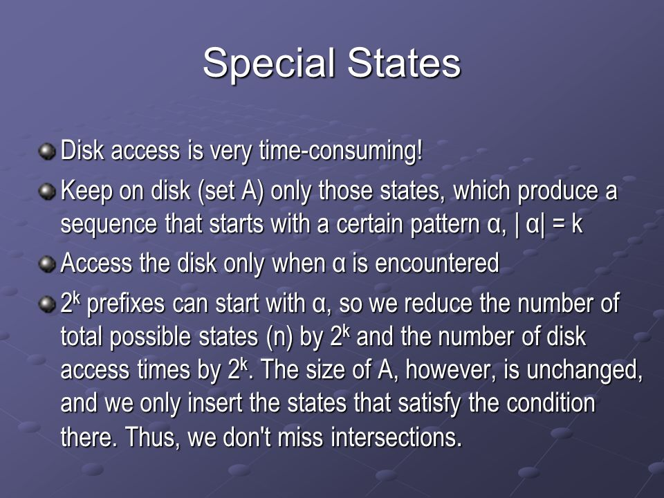 Special States Disk access is very time-consuming! Keep on disk (set A) only those states, which produce a sequence that starts with a certain pattern