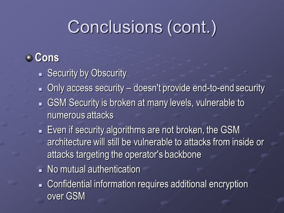Conclusions (cont.) Cons Security by Obscurity Security by Obscurity Only access security – doesn't provide end-to-end security Only access security –