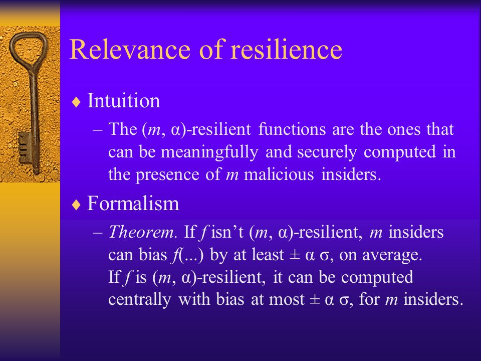 Relevance of resilience  Intuition –The (m, α)-resilient functions are the ones that can be meaningfully and securely computed in the presence of m malicious insiders.