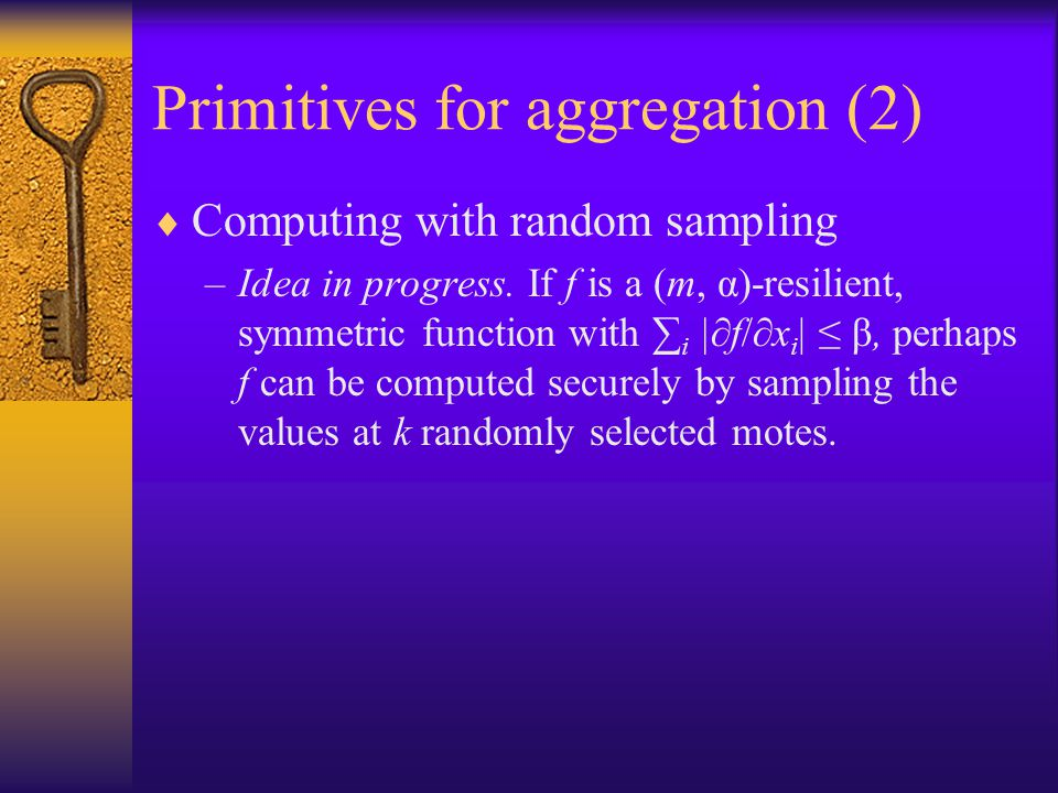 Primitives for aggregation (2)  Computing with random sampling –Idea in progress.