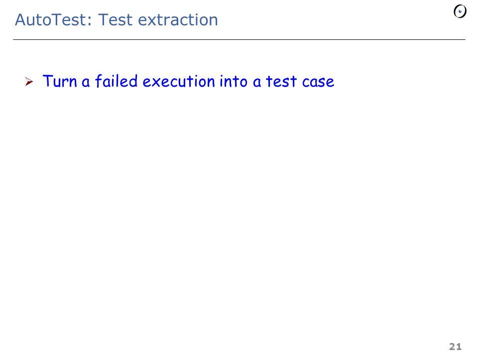AutoTest: Test generation * SET **** + SET1 + SET2 ++ ++ Test: s1, s2 : SET s2  s1 *: Deferred + : Effective Bernd Schoeller 20