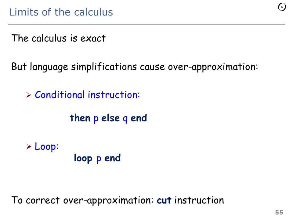 What the calculus is about The purpose of the calculus is to define, for any instruction p and any alias relation a, the value of a » p which denotes: The aliasing relation resulting from executing p from an initial state in which the aliasing relation is a For an entire program: compute  » p 54