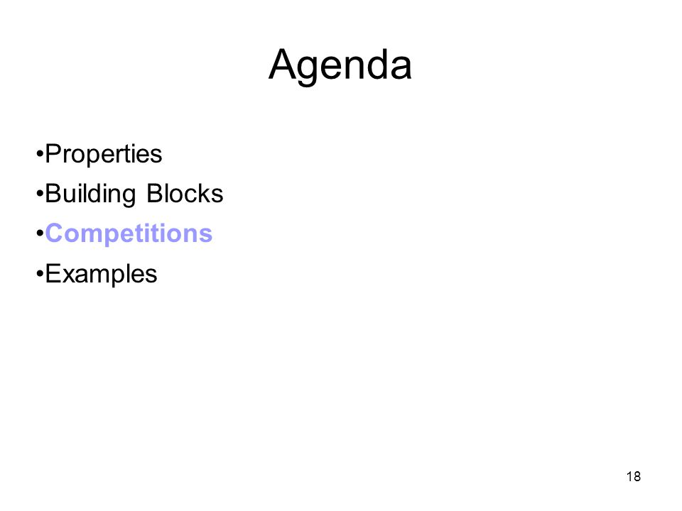 18 Agenda Properties Building Blocks Competitions Examples