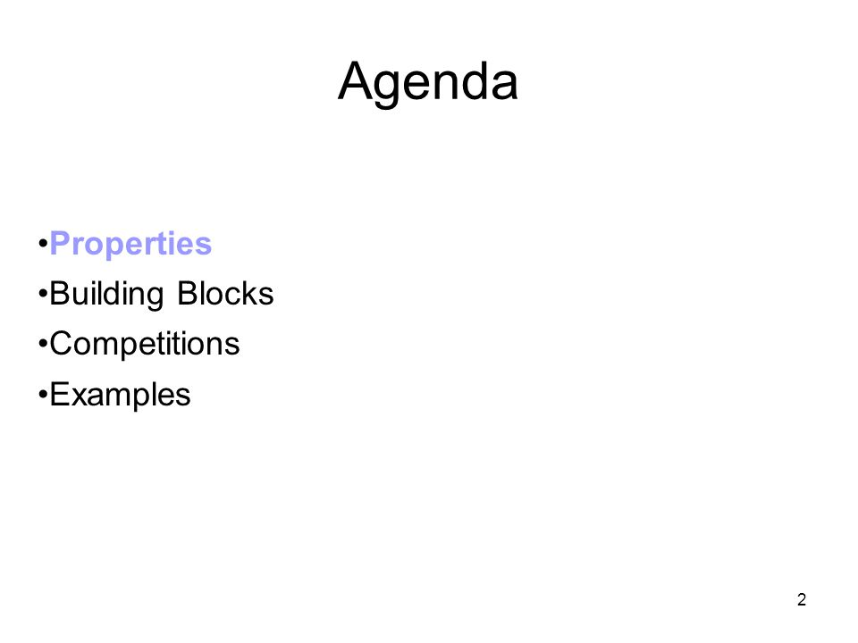 2 Agenda Properties Building Blocks Competitions Examples