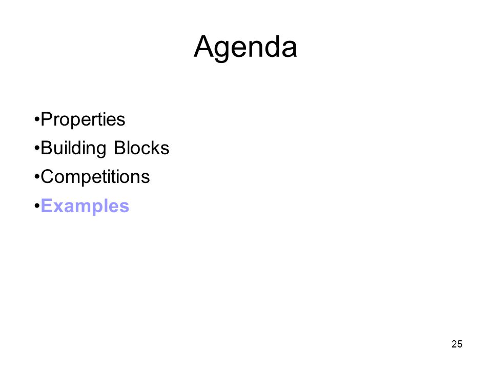 25 Agenda Properties Building Blocks Competitions Examples