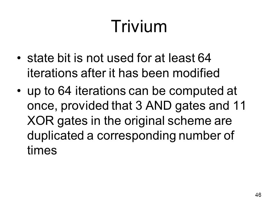 46 Trivium state bit is not used for at least 64 iterations after it has been modified up to 64 iterations can be computed at once, provided that 3 AN