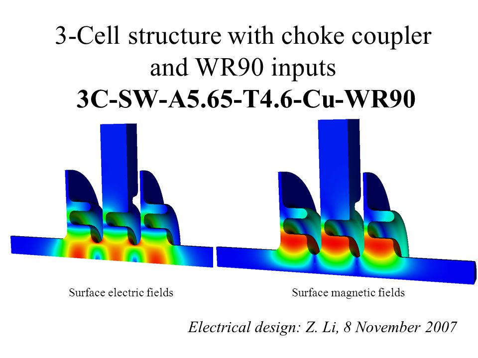 3-Cell structure with choke coupler and WR90 inputs 3C-SW-A5.65-T4.6-Cu-WR90 Electrical design: Z. Li, 8 November 2007 Surface electric fieldsSurface