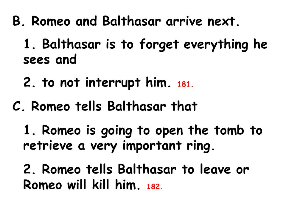 B. Romeo and Balthasar arrive next. 1. Balthasar is to forget everything he sees and 2.