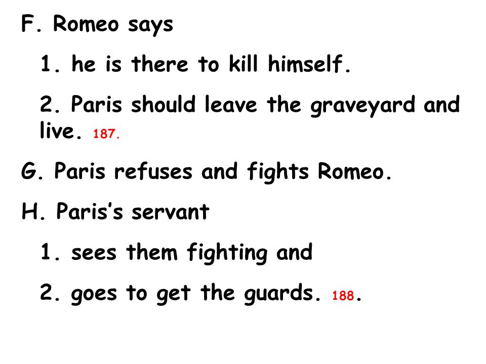 F. Romeo says 1. he is there to kill himself. 2.