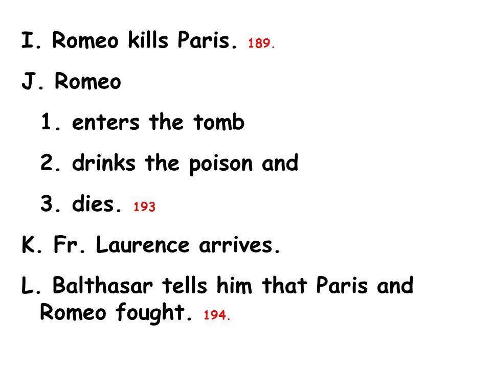 I. Romeo kills Paris. 189. J. Romeo 1. enters the tomb 2.