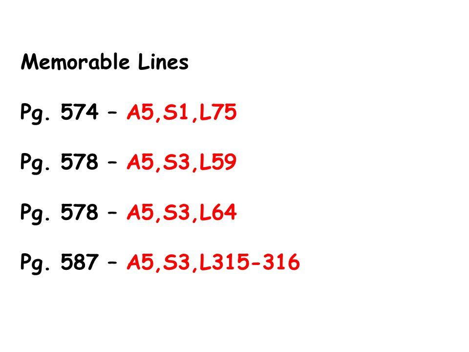 Memorable Lines Pg. 574 – A5,S1,L75 Pg. 578 – A5,S3,L59 Pg.