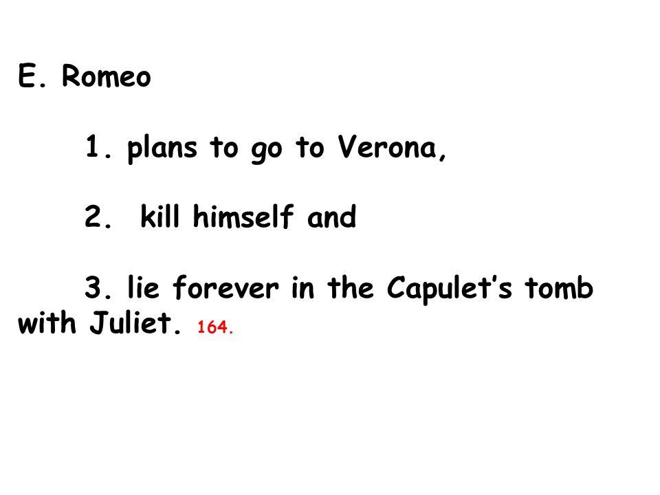 E. Romeo 1. plans to go to Verona, 2. kill himself and 3.