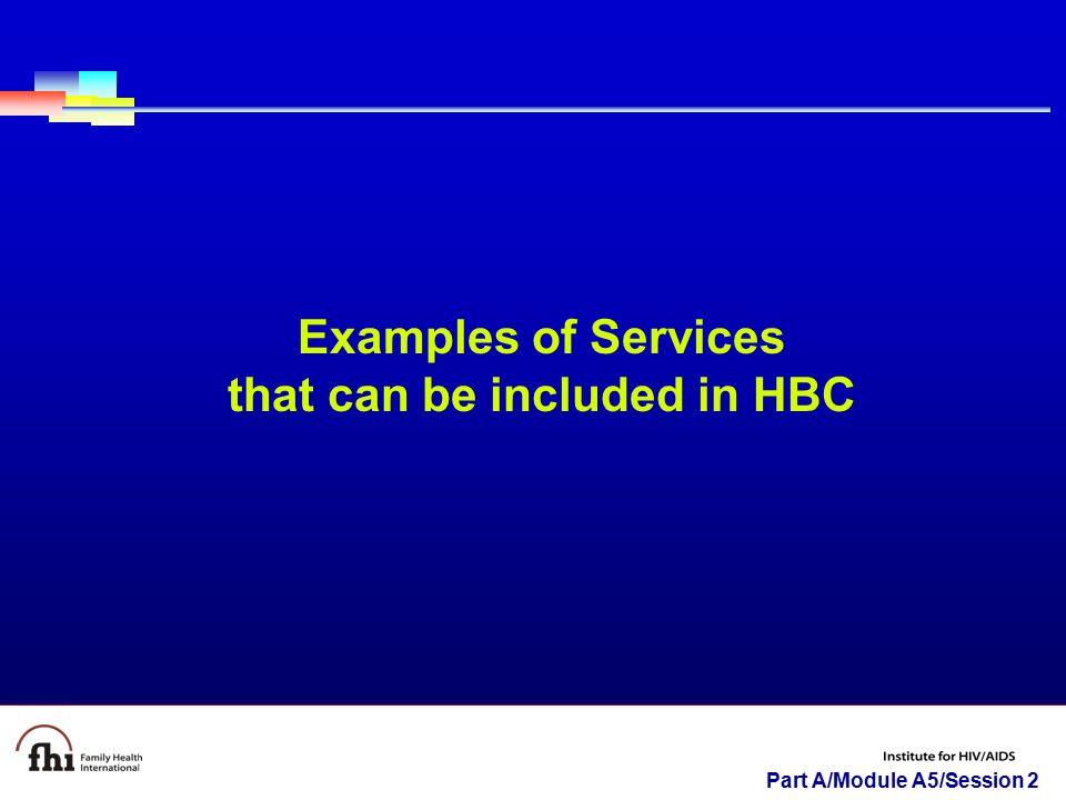 Part A/Module A5/Session 2 Examples of Services that can be included in HBC