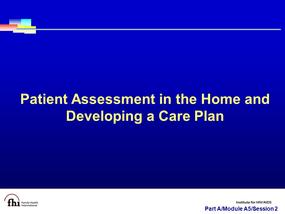 Part A/Module A5/Session 2 Patient Assessment in the Home and Developing a Care Plan