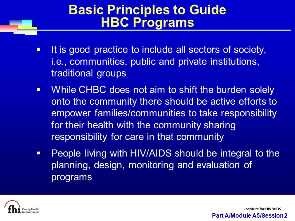 Part A/Module A5/Session 2 Basic Principles to Guide HBC Programs  It is good practice to include all sectors of society, i.e., communities, public a