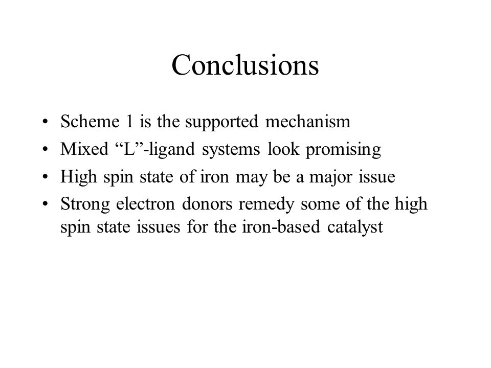 "Conclusions Scheme 1 is the supported mechanism Mixed ""L""-ligand systems look promising High spin state of iron may be a major issue Strong electron d"