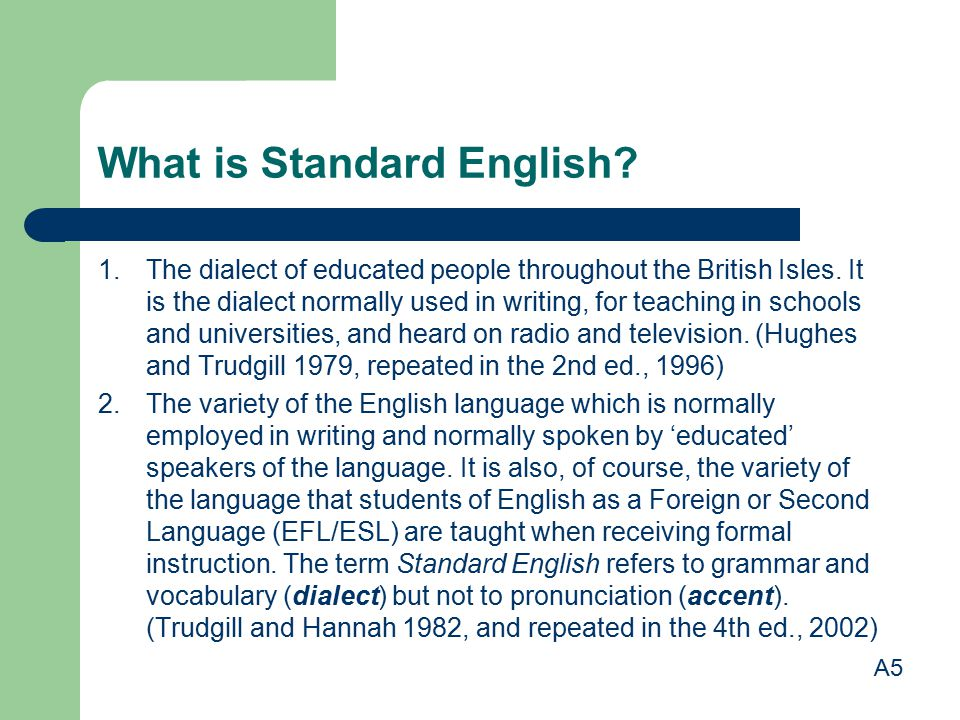 What is Standard English. 1. The dialect of educated people throughout the British Isles.