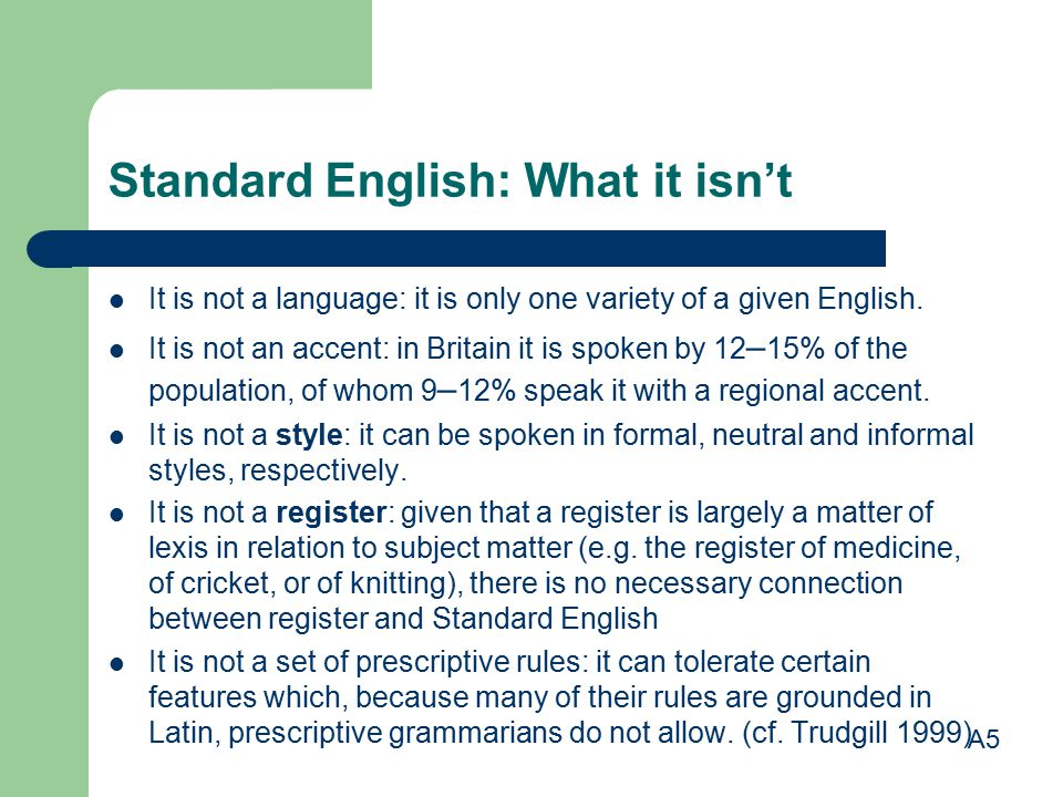 Standard English: What it isn't It is not a language: it is only one variety of a given English.