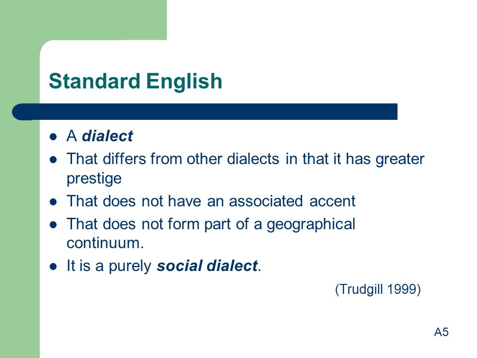 Standard English A dialect That differs from other dialects in that it has greater prestige That does not have an associated accent That does not form part of a geographical continuum.