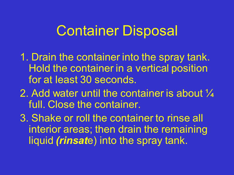 Container Disposal 1. Drain the container into the spray tank.