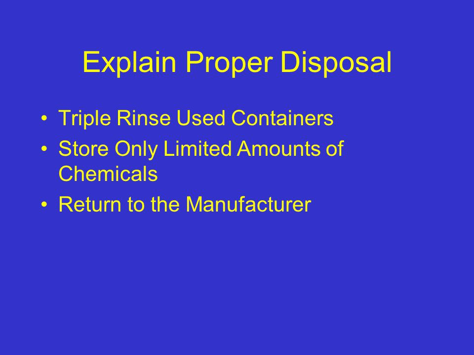 Explain Proper Disposal Triple Rinse Used Containers Store Only Limited Amounts of Chemicals Return to the Manufacturer