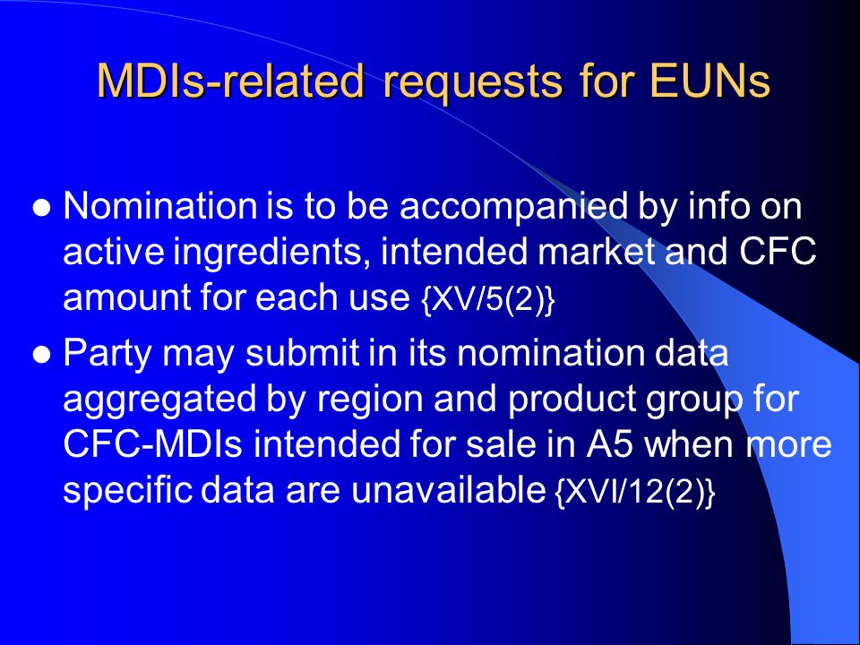 MDIs-related requests for EUNs Nomination is to be accompanied by info on active ingredients, intended market and CFC amount for each use {XV/5(2)} Party may submit in its nomination data aggregated by region and product group for CFC-MDIs intended for sale in A5 when more specific data are unavailable {XVI/12(2)}