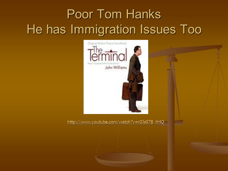 Poor Tom Hanks He has Immigration Issues Too http://www.youtube.com/watch?v=r0Js07B_H4Q